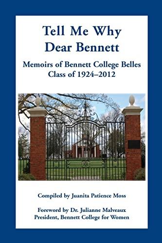 9780788451607: Tell Me Why Dear Bennett: Memoirs of Bennett College Belles, Class of 1924-2012