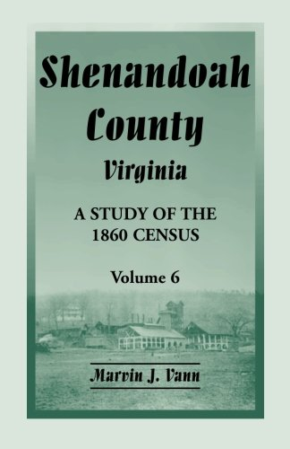 Shenandoah County, Virginia: A Study of the 1860 Census, Volume 6: Marvin J. Vann