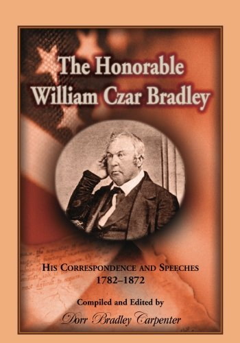 9780788452666: The Honorable William Czar Bradley: His Correspondence and Speeches, 1782-1872