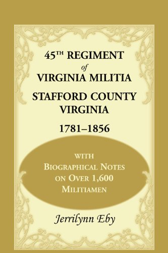 9780788452673: 45th Regiment of Virginia Militia Stafford County, Virginia 1781-1856: With Biographical Notes on over 1,600 Militiamen