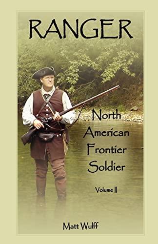 Ranger: North American Frontier Soldier, Volume II: Matt Wulff