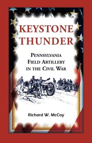 9780788453731: Keystone Thunder: Pennsylvania Field Artillery in the Civil War