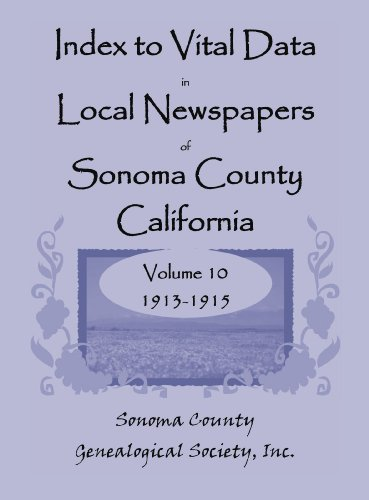 INDEX TO VITAL DATA IN LOCAL NEWSPAPERS OF SONOMA COUNTY, CALIFORNIA, Volume 9: Sonoma County ...