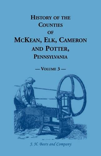 History of Counties of McKean, Elk, Cameron: Beers and Company,