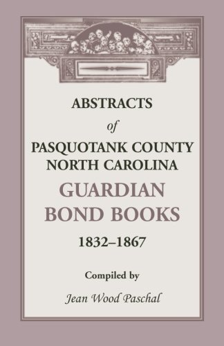 Abstracts of Pasquotank County, North Carolina, Guardian Bond Books, 1832-1867: Jean Wood Paschal