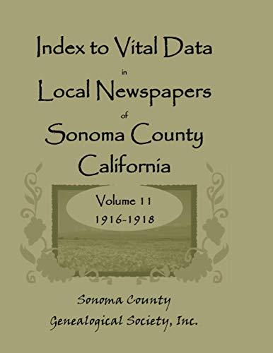 Index to Vital Data in Local Newspapers of Sonoma County, California - Vol 11: Sonoma County ...