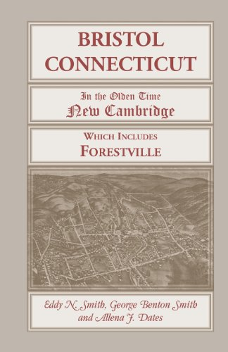 9780788454585: Bristol, Connecticut, (in the Olden Time New Cambridge) Which Includes Forestville