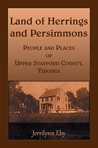 9780788456268: Land of Herrings and Persimmons: People and Places of Upper Stafford County, Virginia