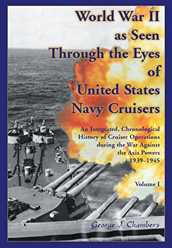 World War II As Seen Through The Eyes of United States Navy Cruisers: George Chambers