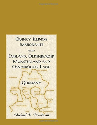 9780788456718: Quincy, Illinois, Immigrants from Emsland, Oldenburger, Munsterland and Osnabrucker Land