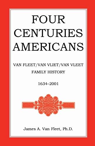 9780788484797: Four Centuries Americans: Van Fleet/Van Vliet/Van Vleet Family History, 1634-2001