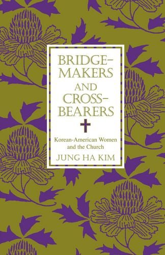 Bridge-makers and Cross-bearers. Korean-American Women and the Church.: KIM, J. H.,