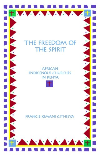 The Freedom of the Spirit. African Indigenous Churches in Kenya.: GITHIEYA, F. K.,