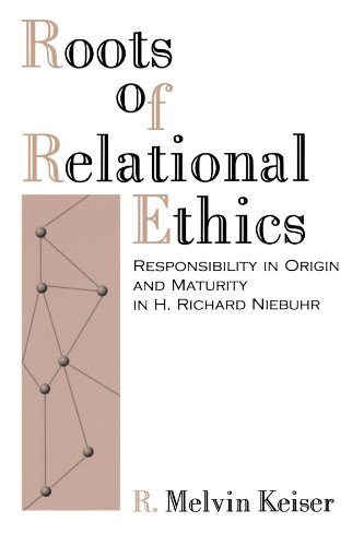 9780788502125: Roots of Relational Ethics: Responsibility in Origin and Maturity in H. Richard Niebuhr (AAR Reflection and Theory in the Study of Religion)