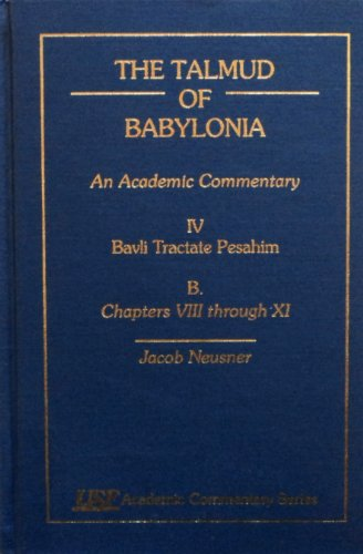 The Talmud of Babylonia, An Academic Commentary: IV, Bavli Tractate Pesahim, B. Chapter VIII-XI (...