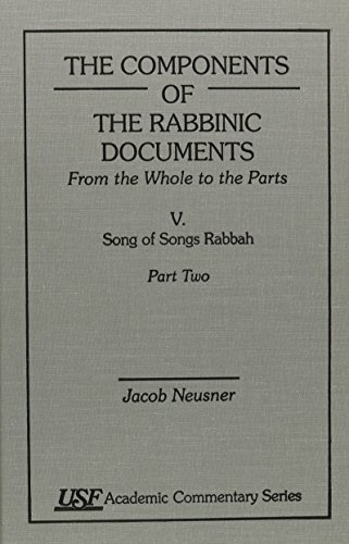 The Components of the Rabbinic Documents: Song of Songs Rabbah Vol. V, Part II: From the Whole to ...