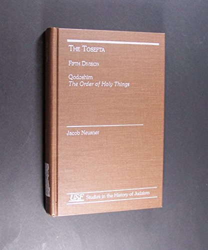 The Tosefta: Fifth Division, Qodoshim, The Order of Holy Things: Neusner, Jacob
