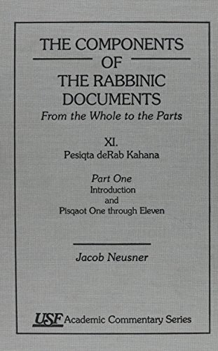 The Components of the Rabbinic Documents: Pesiqta DeRab Kahana, Introduction and Pisqaot Vol. XI, ...