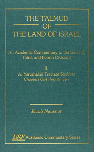 The Talmud of the Land of Israel: Yerushalmi Tractate Shabbat A, Chapters 1-10 V. II: An Academic ...