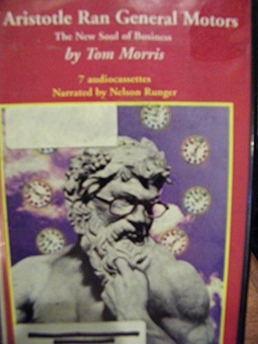 If Aristotle Ran General Motors: The New Soul of Business (9780788719813) by Tom Morris