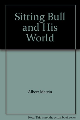 Sitting Bull and His World (078875033X) by ALBERT MARRIN