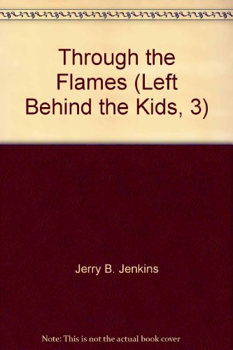 Through the Flames (Left Behind the Kids, 3): Jerry B. Jenkins