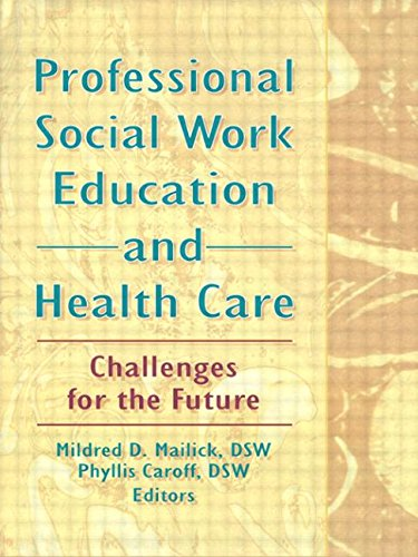 Professional Social Work Education and Health Care: Challenges for the Future: Mailick, Mildred D, ...