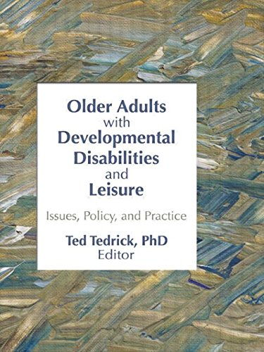 Older Adults With Developmental Disabilities and Leisure: Issues, Policy, and Practice: Tedrick, ...