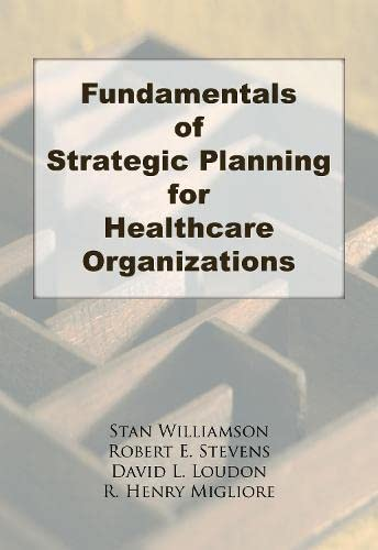 Fundamentals of Strategic Planning for Healthcare Organizations: Robert E. Stevens;
