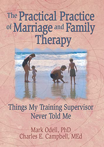 9780789000637: The Practical Practice of Marriage and Family Therapy: Things My Training Supervisor Never Told Me (Haworth Marriage and the Family,)