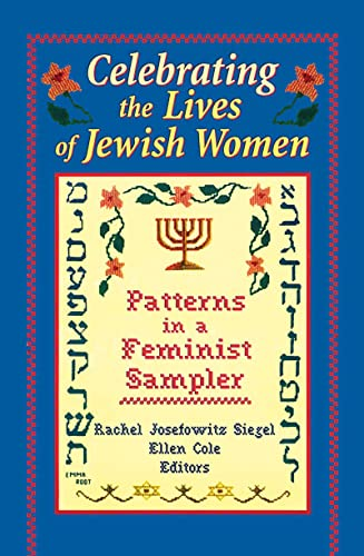 Celebrating the Lives of Jewish Women: Patterns in a Feminist Sampler (0789000865) by Siegel, Rachel J; Cole, Ellen; Rothblum, Esther D