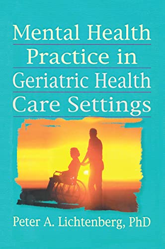 Mental Health Practice in Geriatric Health Care Settings (Haworth Aging, Psychology, and Mental Health) (0789001179) by Brink, T.L.; Lichtenberg, Peter A