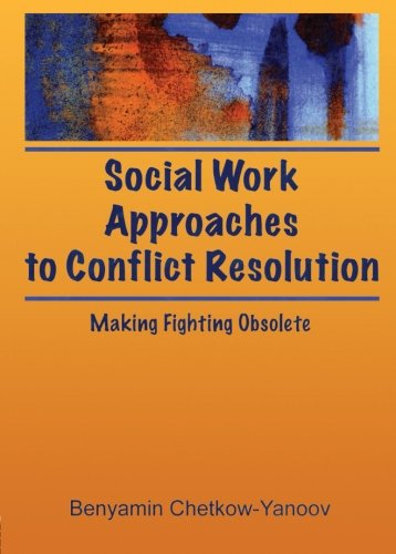 9780789001856: Social Work Approaches to Conflict Resolution: Making Fighting Obsolete (Haworth Social Work Practice)