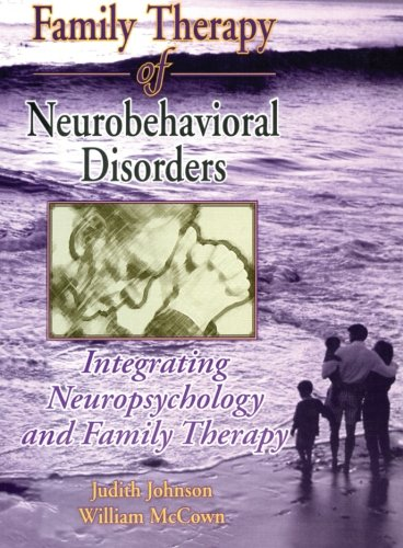9780789001924: Family Therapy of Neurobehavioral Disorders: Integrating Neuropsychology and Family Therapy (Haworth Marriage and the Family)