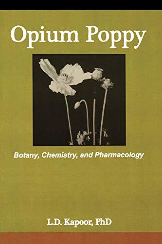 Opium Poppy: Botany, Chemistry, and Pharmacology: Kapoor, L.D.