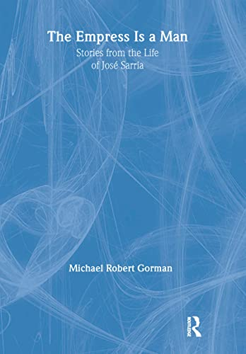 9780789002594: The Empress Is a Man: Stories from the Life of José Sarria: Stories from the Life of Jos E Sarria (Haworth Gay & Lesbian Studies)
