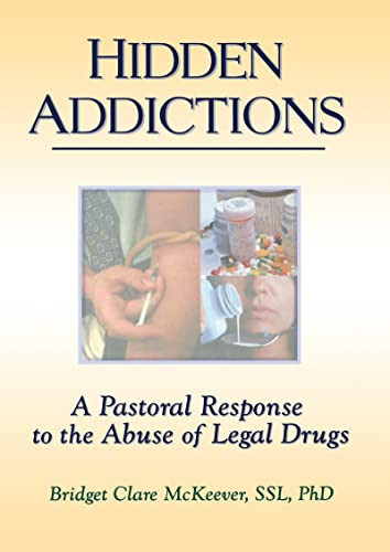9780789002662: Hidden Addictions: A Pastoral Response to the Abuse of Legal Drugs