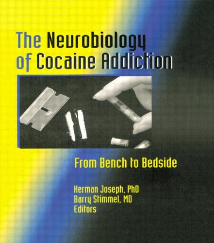 The Neurobiology of Cocaine Addiction: From Bench to Bedside (Monograph Published Simultaneously As...