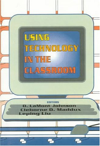 Using Technology in the Classroom (078900352X) by Cleborne D Maddux; D Lamont Johnson; Leping Liu