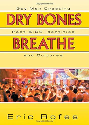 9780789004703: Dry Bones Breathe: Gay Men Creating Post-AIDS Identities and Cultures (Haworth Gay & Lesbian Studies)
