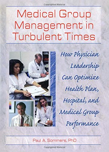 Medical Group Management in Turbulent Times: How Physician Leadership Can Optimize Health Plan, H...