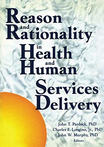 Reason and Rationality in Health and Human Services Delivery: Pardeck, Jean A, Murphy, John W, ...