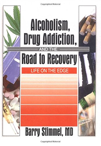 9780789005526: Alcoholism, Drug Addiction, and the Road to Recovery: Life on the Edge (Haworth Therapy for the Addictive Disorders)
