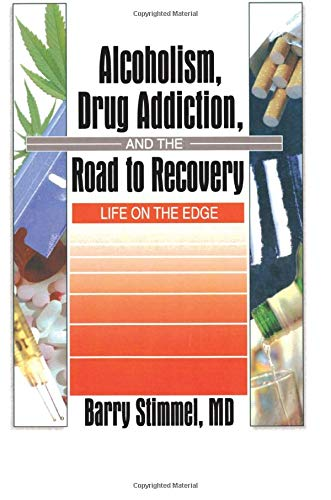 9780789005533: Alcoholism, Drug Addiction, and the Road to Recovery: Life on the Edge