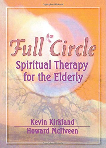 9780789006073: Full Circle: Spiritual Therapy for the Elderly (Haworth Activities Management)