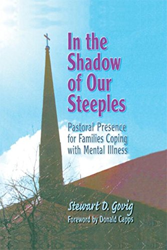 In the Shadow of Our Steeples: Pastoral Presence for Families Coping with Mental Illness: Govig *...