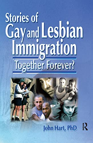 9780789007063: Stories of Gay and Lesbian Immigration: Together Forever? (Haworth Gay & Lesbian Studies)