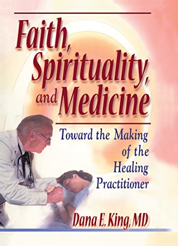 9780789007247: Faith, Spirituality, and Medicine: Toward the Making of the Healing Practitioner