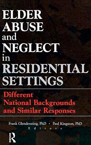 9780789007513: Elder Abuse and Neglect in Residential Settings: Different National Backgrounds and Similar Responses (Monograph Published Simultaneously As Journal of Elder Abuse & Neglect)