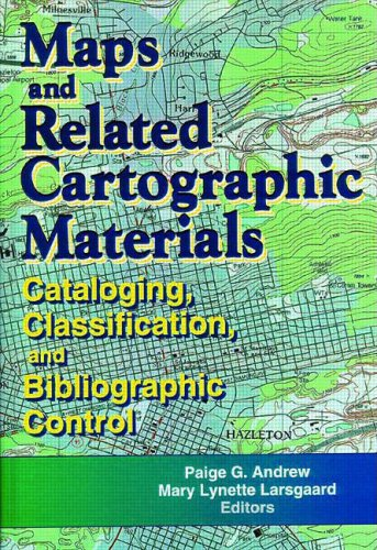 Maps and Related Cartographic Materials: Cataloging, Classification,: Paige G. Andrew;